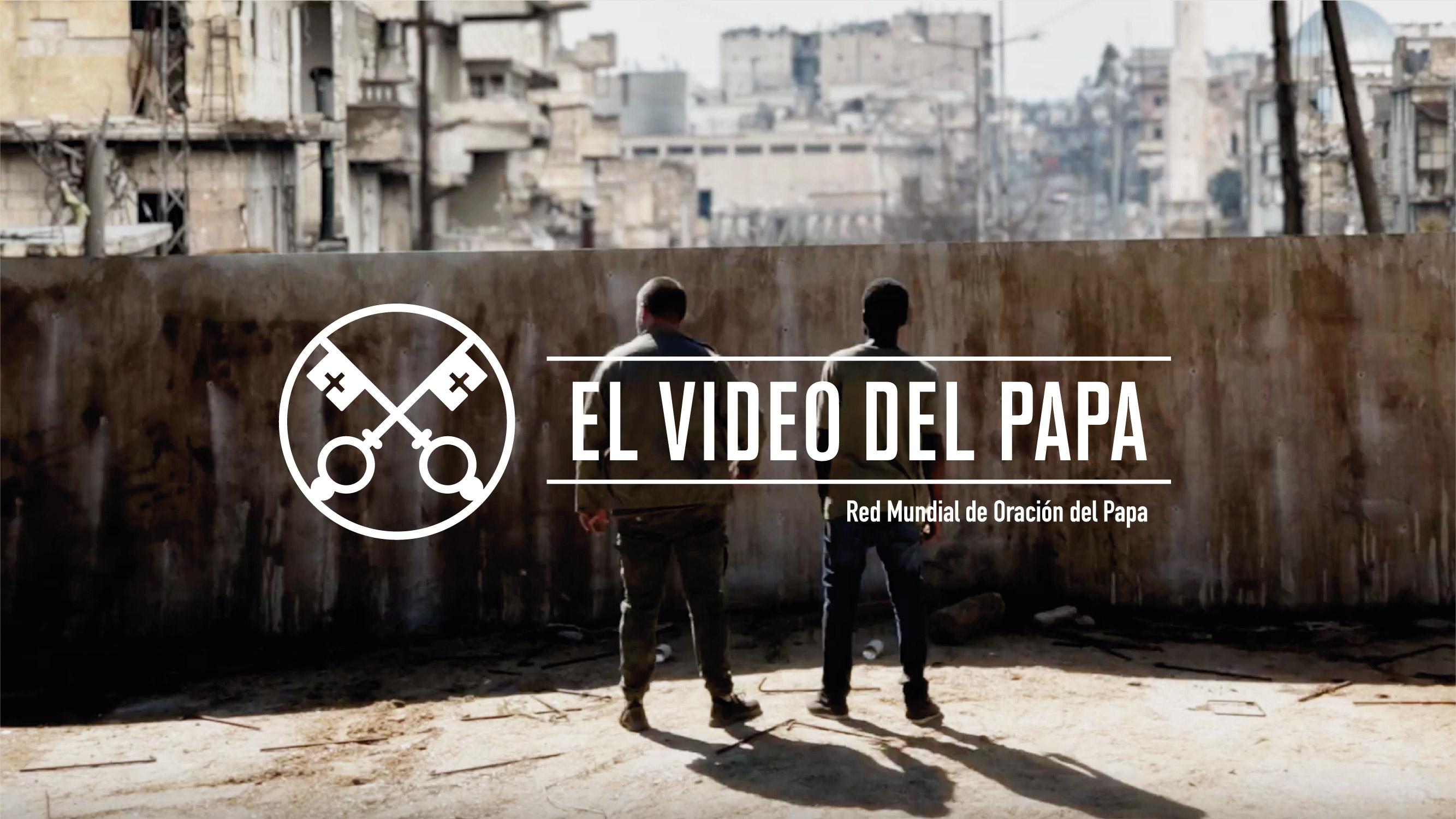 """Francisco en El Video del Papa: """"Que el lenguaje del diálogo prevalezca al de las armas"""""""