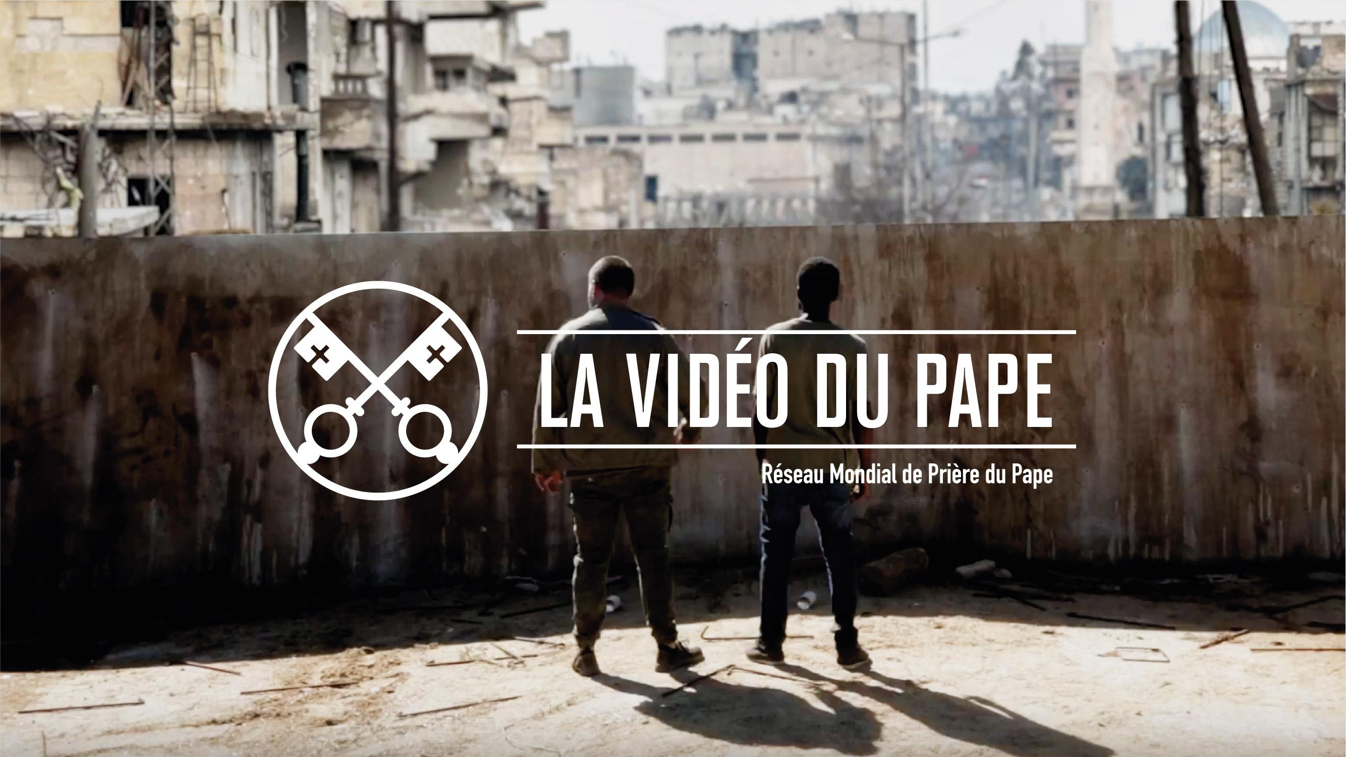 """François, dans La Vidéo du Pape : """"Que le langage du dialogue prime sur celui des armes"""""""