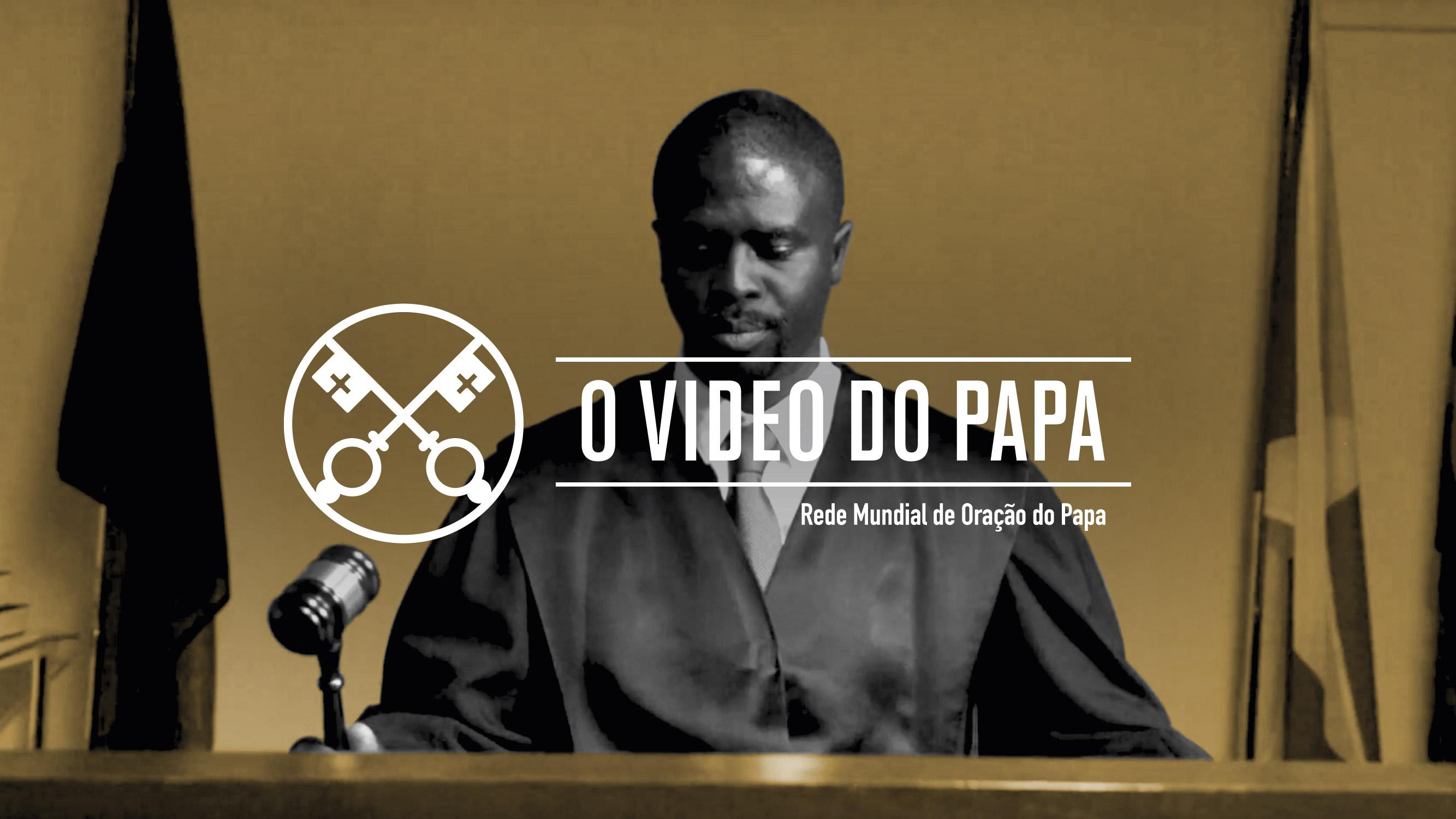 O Papa Francisco pede-nos para rezar por aqueles que administram a justiça, para que possam trabalhar com integridade e respeitar a dignidade humana