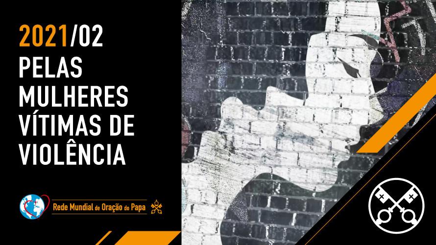 FEVEREIRO: Pelas mulheres vítimas de violência